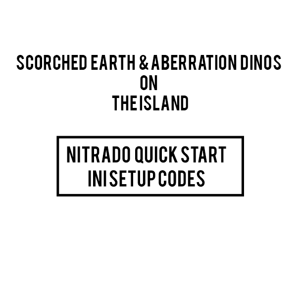 SCORCHED EARTH AND ABERRATION DINOS ON THE ISLAND GAME INI NITRADO CODES ARK